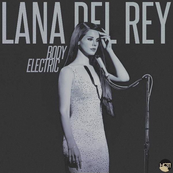 Lana Del Rey – Body Electric sözleri Türkçe okunuşu