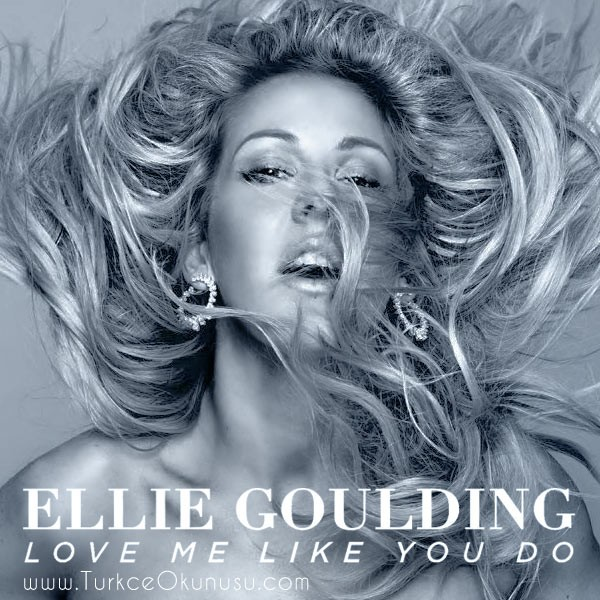 Ellie-Goulding-Love-Me-Like-You-Do-Turkce-Okunusu