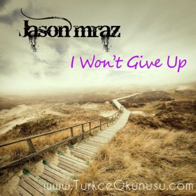 Jason Mraz – I won't give up Türkçe Okunuşu