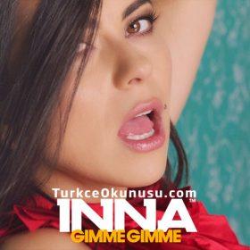 INNA – Gimme Gimme Türkçe Okunuşu