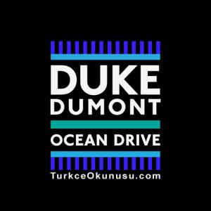 Duke Dumont Ocean Drive Türkçe Okunuşu