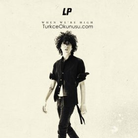 LP – When We're High Türkçe Okunuşu