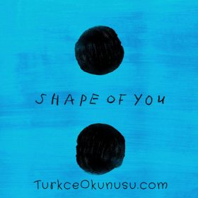 Ed Sheeran – Shape Of You Türkçe Okunuşu