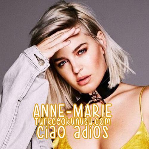 Anne Marie – Ciao Adios Türkce Okunusu