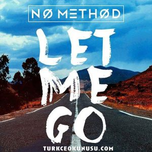 No Method Let Me Go Türkçe Okunuşu