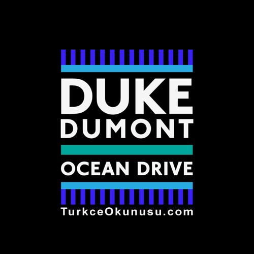Duke Dumont – Ocean Drive Türkçe Okunuşu