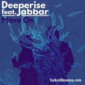 Deeperise – Move On Sözleri Türkçe Okunuşu