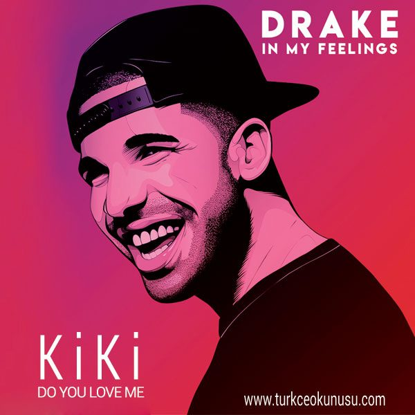 Drake – In My Feelings – Kiki Do You Love Me Türkçe Okunuşu