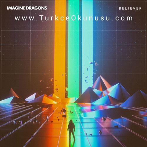 Imagine Dragons – Believer Türkçe Okunuşu