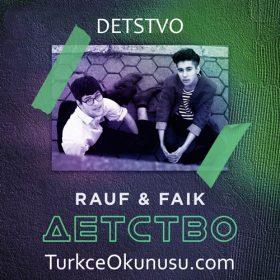 Rauf & Faik – Детство (Detstvo) Türkçe Okunuşu
