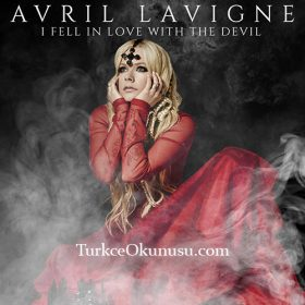 Avril Lavigne – I Fell In Love With The Devil Türkçe Okunuşu