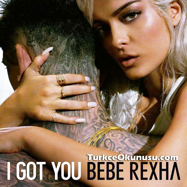 Bebe Rexha – I Got You  Türkçe Okunuşu