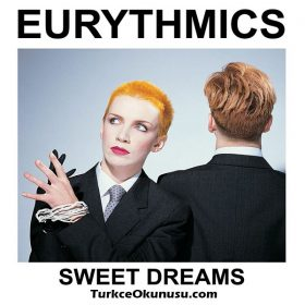 Eurythmics – Sweet Dreams Türkçe Okunuşu