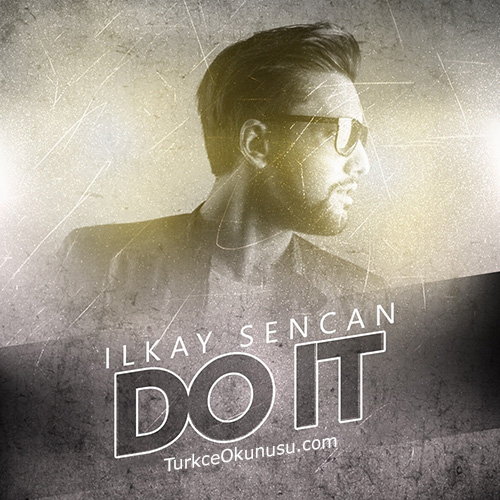 Ilkay Sencan – Do it Türkçe Okunuşu