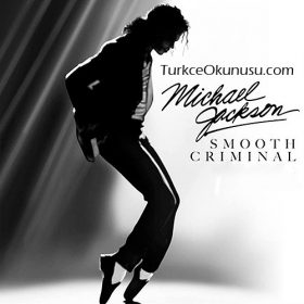 Michael Jackson – Smooth Criminal Türkçe Okunuşu