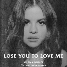 Selena Gomez – Lose You To Love Me Türkçe Okunuşu