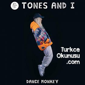 Tones and I – Dance Monkey Türkçe Okunuşu