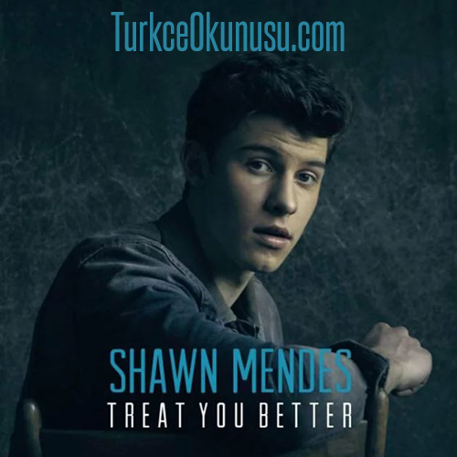 Shawn Mendes – Treat You Better Türkçe Okunuşu