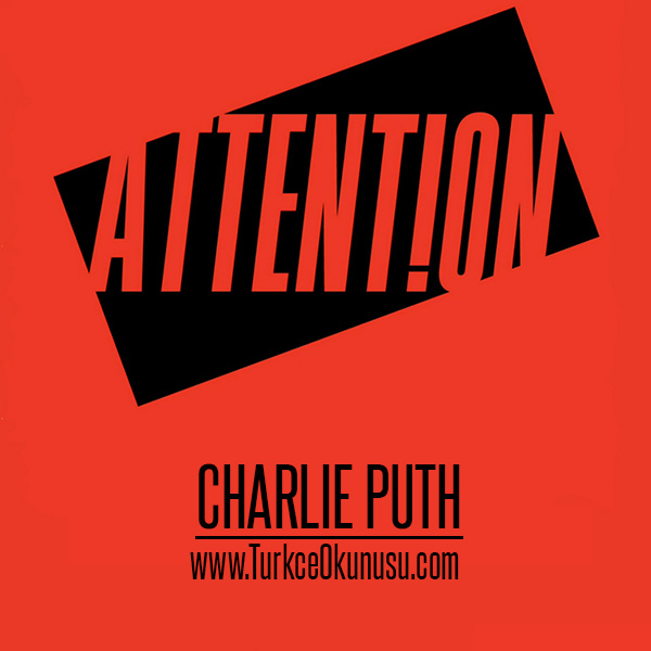 Charlie Puth – Attention Türkçe Okunusu