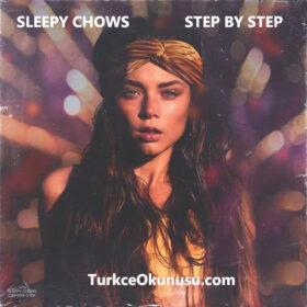 Sleepy Chows & Antomage & Bromage – Step By Step  Türkçe Okunuşu
